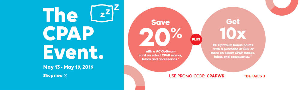 Wellwise by Shoppers Drug Mart. The CPAP Event. May 13 - May 19, 2019. Shop Now. Save 20% with a PC Optimum card on select CPAP masks, tubes and accessories.* Plus Get 10x PC Optimum bonus points with a purchase of $50 or more on select CPAP masks, tubes and accessories.** Details.