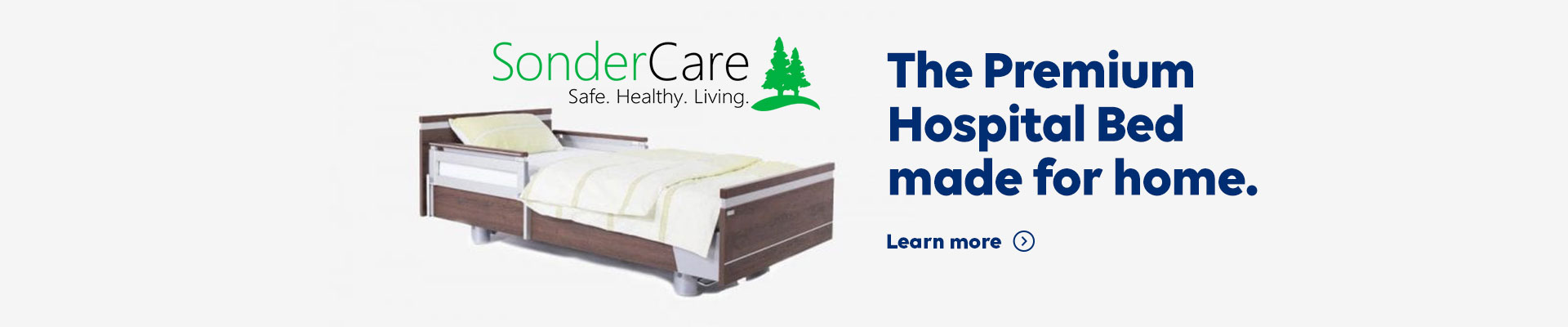 SonderCare. Safe. Healthy. Living. The Premium Hospital Bed made for home. Learn more.