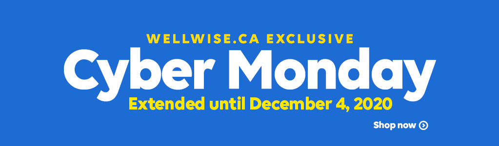 WELLWISE.CA EXCLUSIVE. Cyber Monday. Extended until December 4, 2020. Shop now.