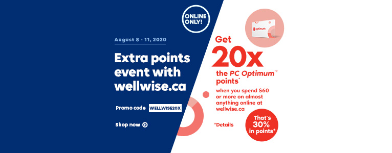 August 8 - 11, 2020. Online Only! Extra points event with wellwise.ca! Promo code WELLWISE20X. Shop now. Get 20x the PC OptimumTM points* when you spend $60 or more on almost anything online at wellwise.ca. That's 30% in points!*