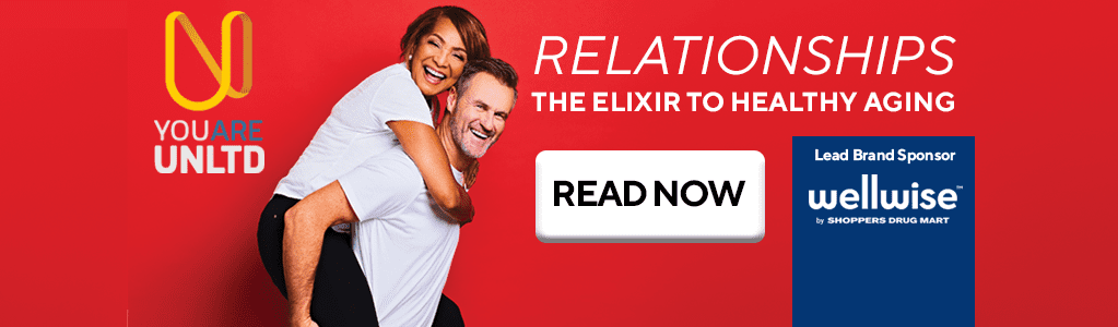 RELATIONSHIPS. THE ELIXIR TO HEALTHY AGING. READ NOW. Lead Brand Sponsor wellwise by Shoppers Drug Mart