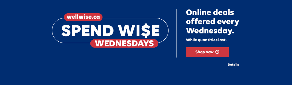 wellwise.ca Spend Wise Wednesdays. Online deals offered every Wednesday. While quantities last. Shop now. Details.