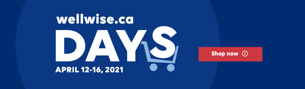 wellwise.ca DAYS. April 12 - 16. Explore online offers at wellwise.ca on your essential health & wellness needs.