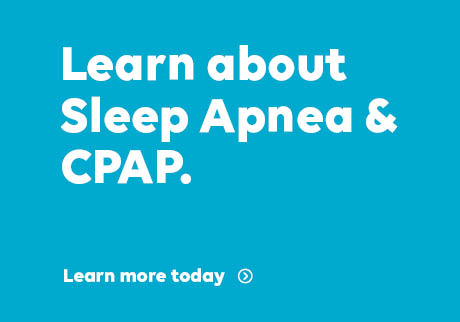 Learn about Sleep Apnea & CPAP. Learn more today.