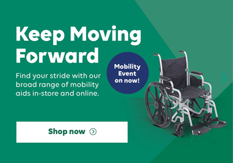 Keep moving forward.  Find your stride with our broad range of mobility aids in-store and online. Mobility Event on now!