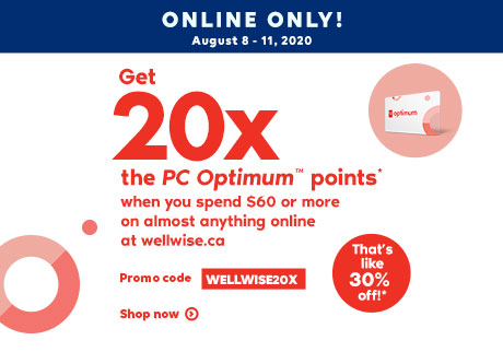 August 8 - 11, 2020. Online Only! Shopping online has it's perks! Promo code WELLWISE20X. Shop now. Get 20x the PC OptimumTM points* when you spend $60 or more on almost anything online at wellwise.ca. That's 30% in points!*