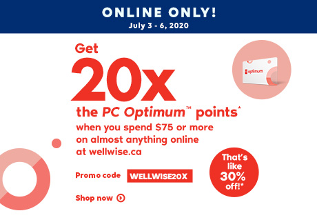 July 3 - 6, 2020. Online Only! Shopping online has it's perks! Promo code WELLWISE20X. Shop now. Get 20x the PC OptimumTM points* when you spend $75 or more on almost anything online at wellwise.ca. That's 30% in points!*