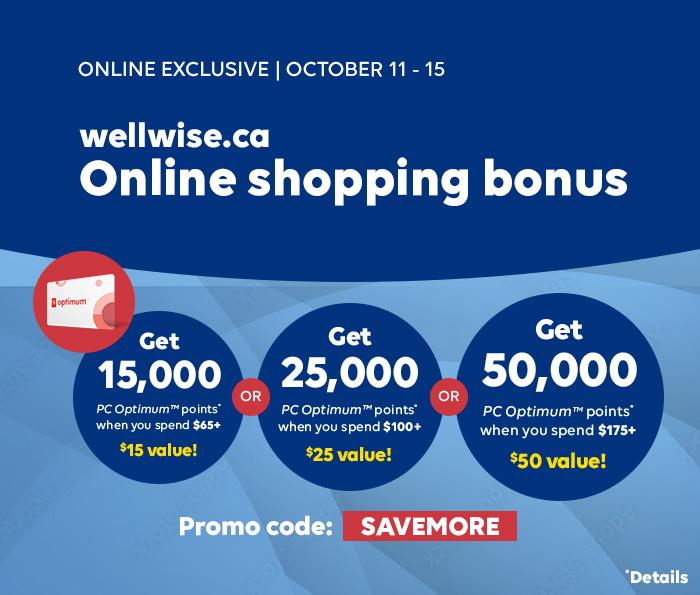 ONLINE EXCLUSIVE | OCTOBER 11 - 15 wellwise.ca Online Shopping bonus Earn BONUS PC Optimum™ points* when you shop online!