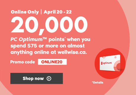 April 20 - 22. Online Only!  Even more points with wellwise.ca. Promo code ONLINE20. Shop now. Get 20,000 PC OptimumTM points* when you spend $75 or more on almost anything online at wellwise.ca.