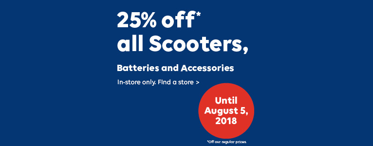 Alt text: 25% off* all Scooters, Batteries and Accessories. Until August 5, 2018. *Off our regular prices. In-store only. Find a store >